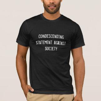 Herablassende Aussage gegen Gesellschaft T-Shirt