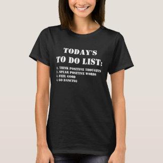 Heutig Liste tun: Gehen Sie zu tanzen T-Shirt