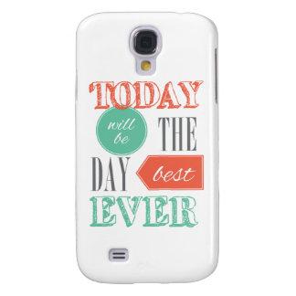 Heutiger Tag ist der beste Tag Galaxy S4 Hülle