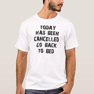 Heutiger Tag ist gehen zurück zu Bett zu gehen T-Shirt
