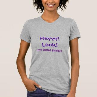 Heyyy! Schauen Sie! , ITIS HONG KONG!!! T-Shirt