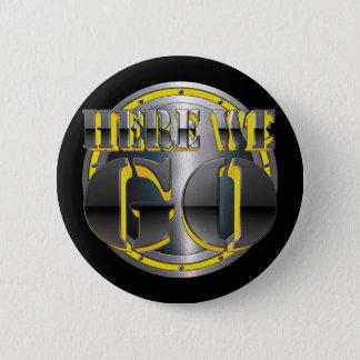 Hier gehen wir wieder! runder button 5,7 cm
