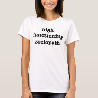 """HIGH-FUNCTIONING SOCIOPATH"" T-Shirt"
