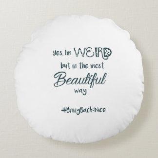 Hilfe wachsen die Bewegung zum #BringBackNice! Rundes Kissen
