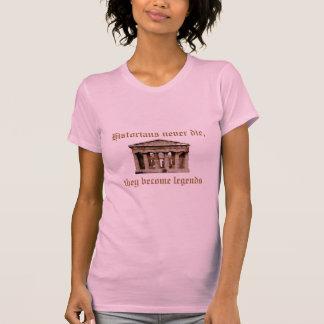 Historiker die nie, sie werden Legenden T-Shirt