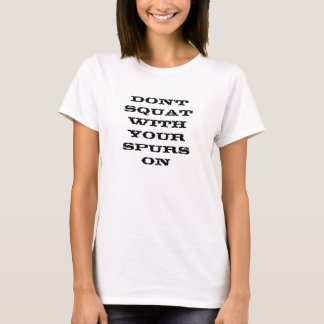 Hocken Sie nicht mit Ihren Spornen an T-Shirt