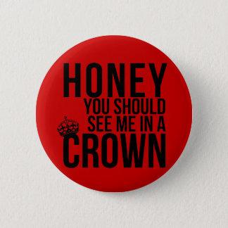 Honig, sollten Sie mich in einer Krone sehen Runder Button 5,7 Cm