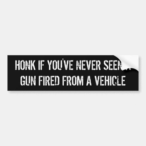 honk, wenn Sie nie ein Gewehr gesehen haben, das v Auto Sticker