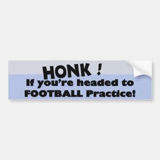 Honk, wenn Sie zur Fußballpraxis vorangegangen Autoaufkleber