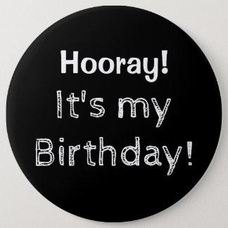 Hooray ist es mein Geburtstag! Runder Button 15,3 Cm