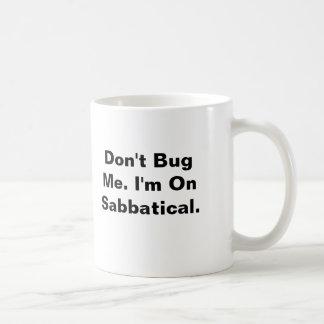 Hören Sie mich nicht ab. Ich bin auf Sabbatical. Tasse