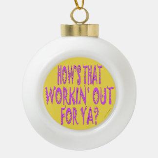 Hows dieses Workin heraus für Ya? Keramik Kugel-Ornament