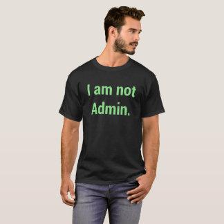 I am not Admin. T-Shirt