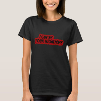 """I can be your nightmare...or your dream"" Shirt"