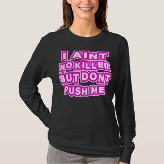 I drücken Aint kein Mörder, aber mich nicht -- T - T-Shirt
