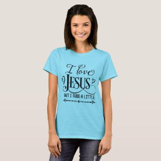 I fluchen Liebe Jesus aber ich wenig T-Shirt