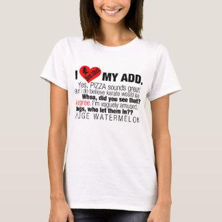 I FÜGEN die meine Liebe hinzu T-Shirt
