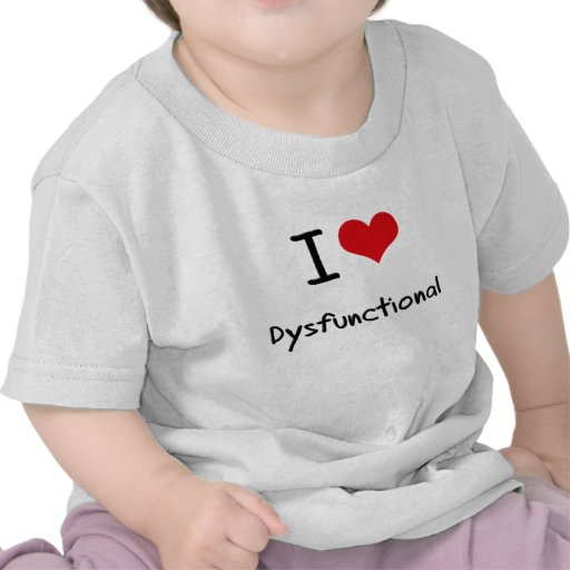 I Liebe dysfunktionell Shirts