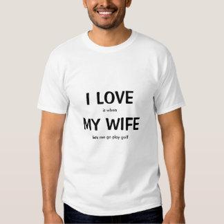 I LIEBE es, wenn MEINE EHEFRAU mich gehen lässt T Shirt