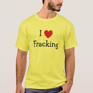 I Liebe Fracking T-Shirt