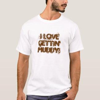 I Liebe Getting schlammig! T-Shirt