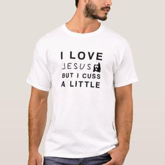 I Liebe Jesus aber ich fluchen wenig T-Shirt