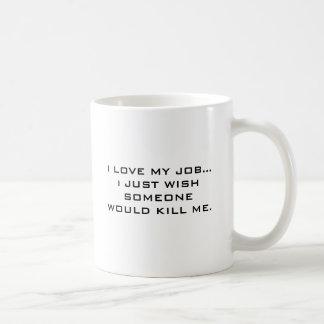 I LIEBE MEIN JOB,…, das ich GERADE WÜNSCHE, DASS Kaffeetasse