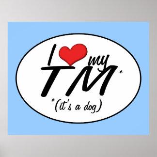 I Liebe mein TM (es ist ein Hund) Plakatdrucke