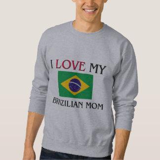 I Liebe meine brasilianische Mamma Sweatshirt