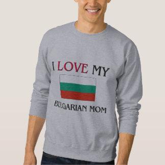 I Liebe meine bulgarische Mamma Sweatshirt