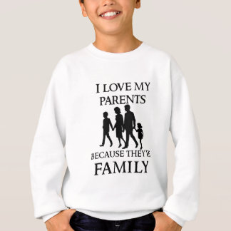 I Liebe meine Eltern, weil sie meine Familie sind Sweatshirt
