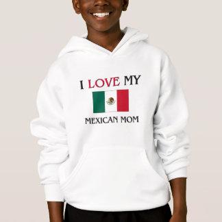 I Liebe meine mexikanische Mamma Hoodie
