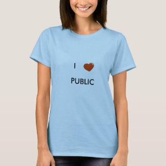 I LIEBE-ÖFFENTLICHKEIT! T-Shirt