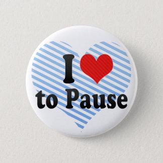 I Liebe zu pausieren Runder Button 5,1 Cm