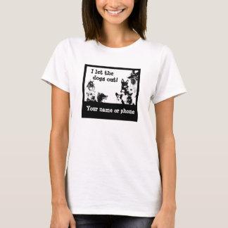 I ließen die Hunde heraus! - 6 T-Shirt
