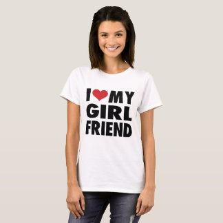 I LOVE MY GIRL FRIEND T-Shirt