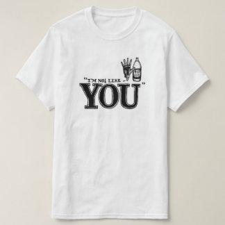 I´m not like you - Unisex Shirt