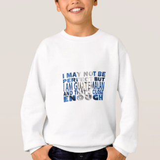 I Mayo Not Be Perfect But I Guatemalan Am Sweatshirt