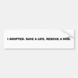 Ich adoptierte. Retten Sie einer Lebenrettung Autoaufkleber
