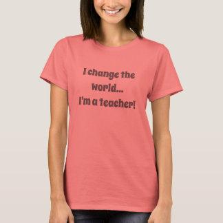 Ich ändere die Welt,…, das ich ein Lehrer bin! T-Shirt