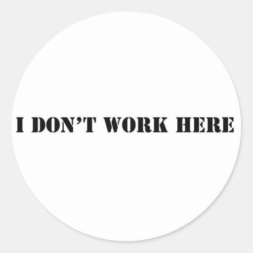 ich arbeite nicht hier runder sticker