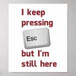 Ich behalte das Drücken des Taste- ESC, aber ich Poster