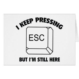 Ich behalte das Drücken von ESC, aber ich bin noch Karte