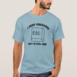 Ich behalte das Drücken von ESC, aber ich bin noch T-Shirt