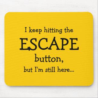 Ich behalte das Schlagen des ENTWEICHEN-Knopfes, Mousepad