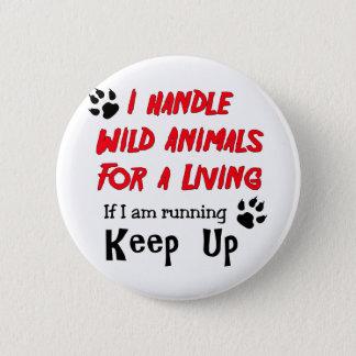 Ich behandele wilde Tiere für a-Leben Runder Button 5,1 Cm