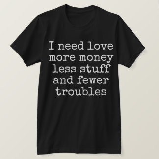Ich benötige Liebe T-Shirt