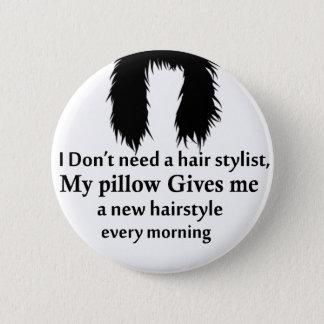 Ich benötige nicht einen Haar-Stylisten, mein Runder Button 5,7 Cm