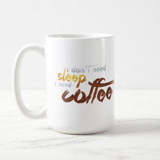 Ich benötige nicht Schlaf, den ich Kaffee benötige Kaffeetasse