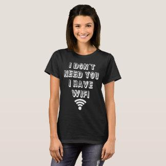 Ich benötige Sie nicht T-Shirt